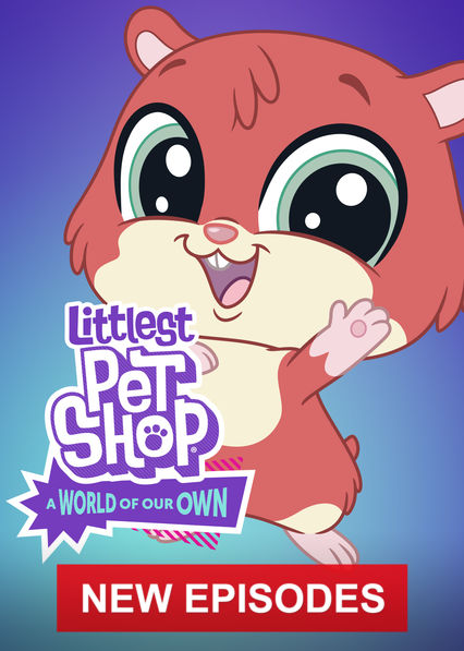 Littlest Pet Shop: A World of Our Own on Netflix USA