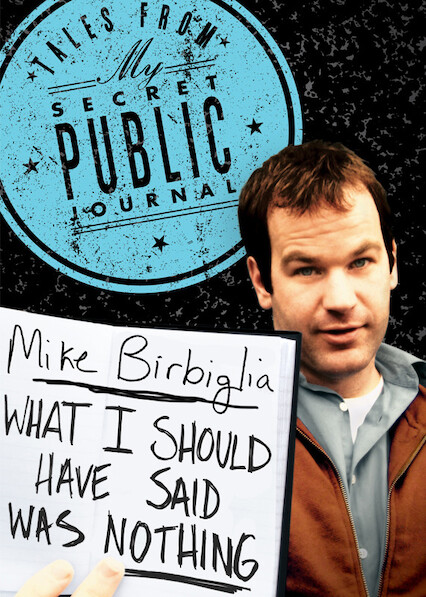 Mike Birbiglia: What I Should Have Said Was Nothing: Tales from My Secret Public Journal