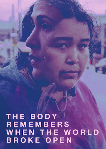 The Body Remembers When the World Broke Open on Netflix USA