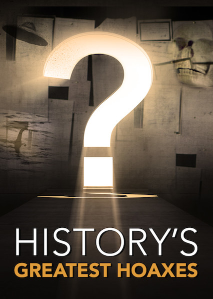 History's Greatest Hoaxes: Season 1 on Netflix USA